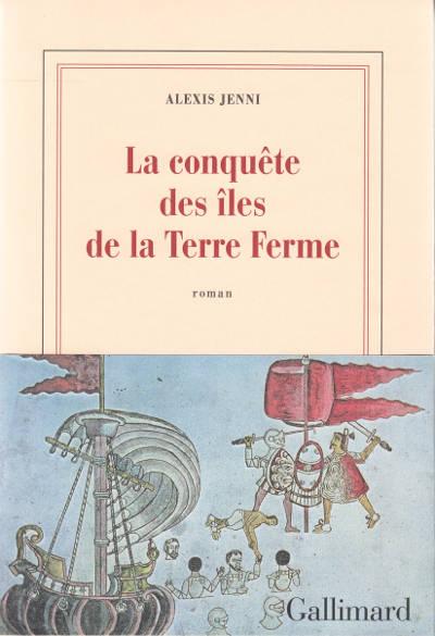 La conquête des îles de la Terre Ferme (Alexis Jenni)