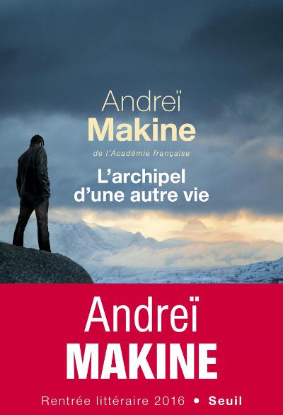 L'archipel d'une autre vie (Andreï Makine), Chronique de lecture