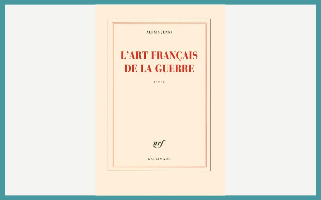 L'Art français de la guerre – Alexis Jenni