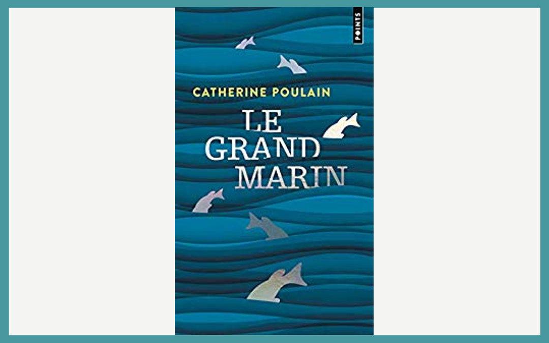Le grand marin, Catherine Poulain