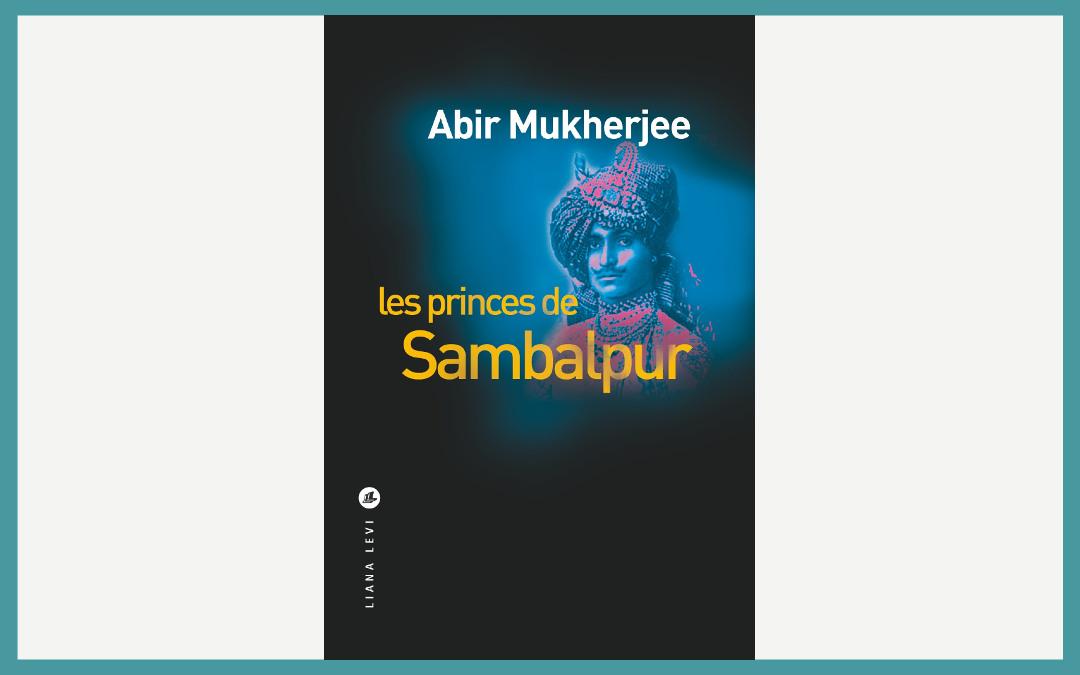 Les princes de Sambalpur - Abir Mukherjee