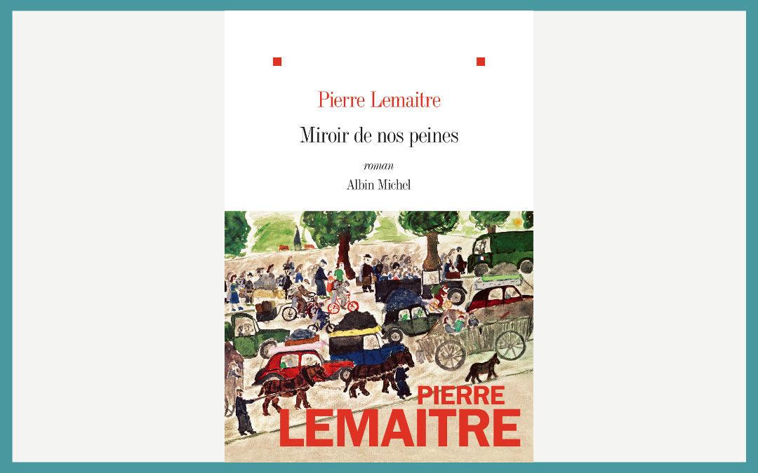 Miroir de nos peines – Pierre Lemaitre
