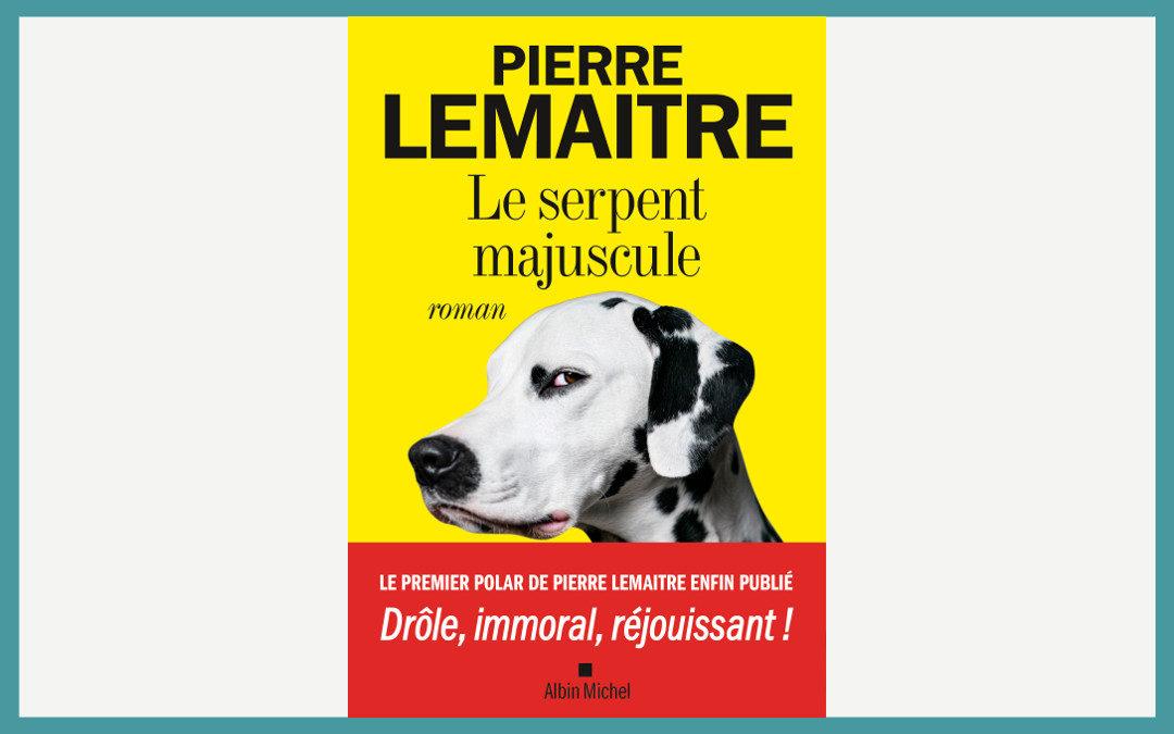 Le serpent majuscule – Pierre Lemaitre